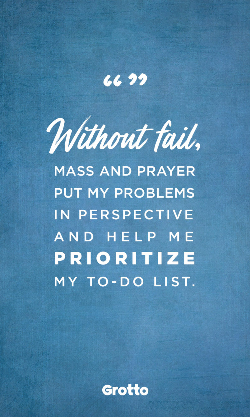 """Grotto quote graphic about dealing with stress-filled weeks: """"Without fail, Mass and prayer put my problems in perspective and help me prioritize my to-do list."""""""