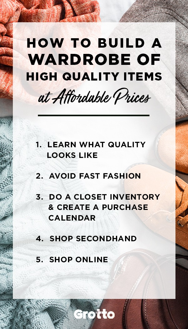 Grotto infographic of 5 steps for how to build a wardrobe on a budget: 1. learn what quality looks like; 2. avoid fast fashion; 3. do a closet inventory and create a purchase calendar; 4. shop secondhand; 5. shop online.