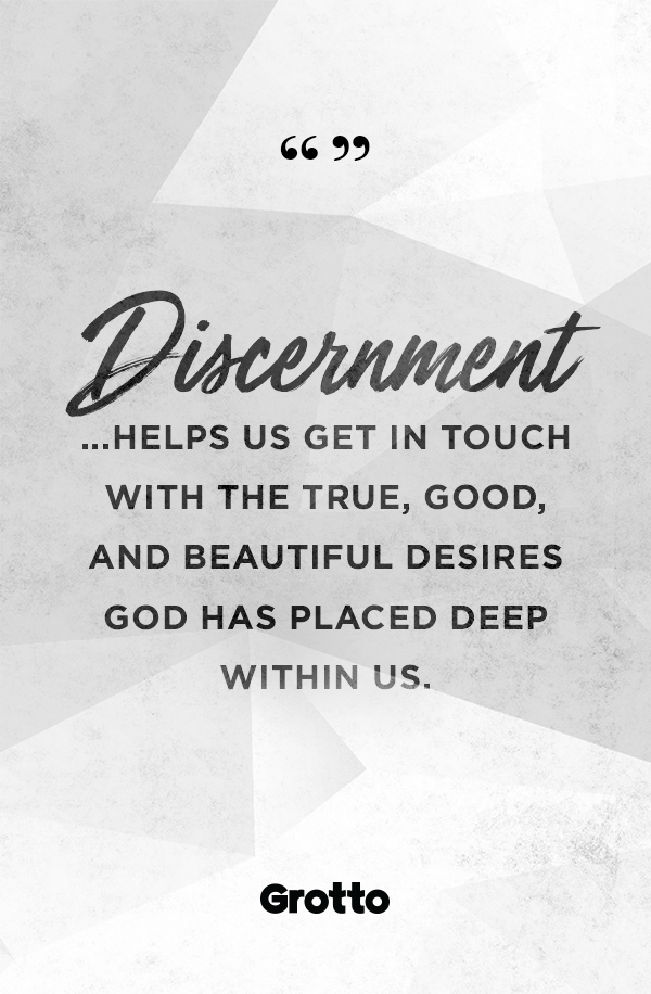 """Grotto quote graphic about what is discernment: """"Discernment...helps us get in touch with the true, good, and beautiful desires God has placed deep within us."""""""