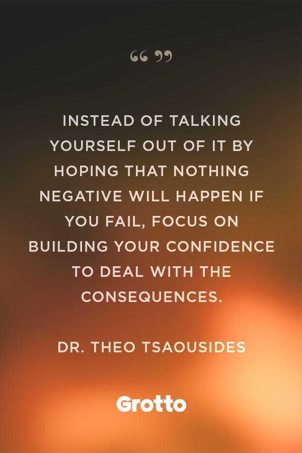 """Grotto quote graphic about how to overcome the fear of failure: """"'Instead of talking yourself out of it by hoping that nothing negative will happen if you fail, focus on building your confidence to deal with the consequences.' —Dr. Theo Tsaousides."""""""
