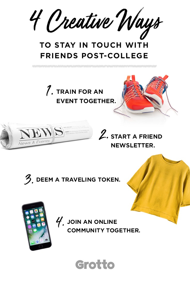 """Grotto infographic titled, """"4 Creative Ways to Stay in Touch with Friends Post-College."""" 1. Train for an event together; 2. Start a friend newsletter; 3. Deem a traveling token; 4. Join an online community together."""