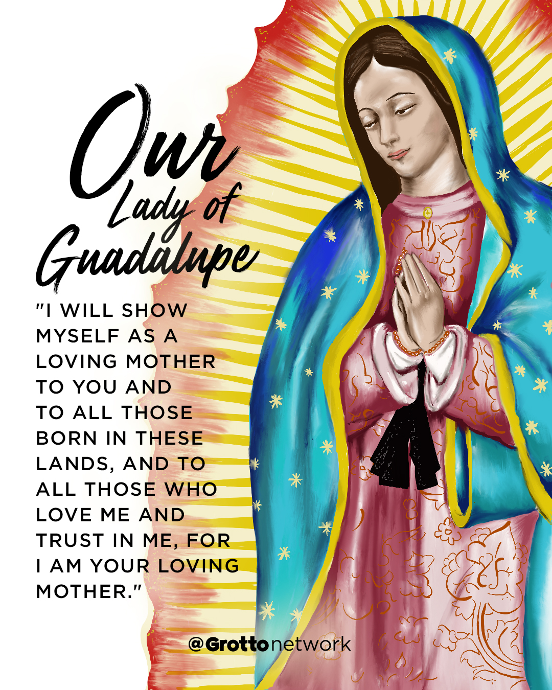 """Grotto illustration for the Feast of Our Lady of Guadalupe that reads, """"I will show myself as a loving mother to you and to all those born in these lands, and to all those who love me and trust in me, for I am your loving mother."""""""