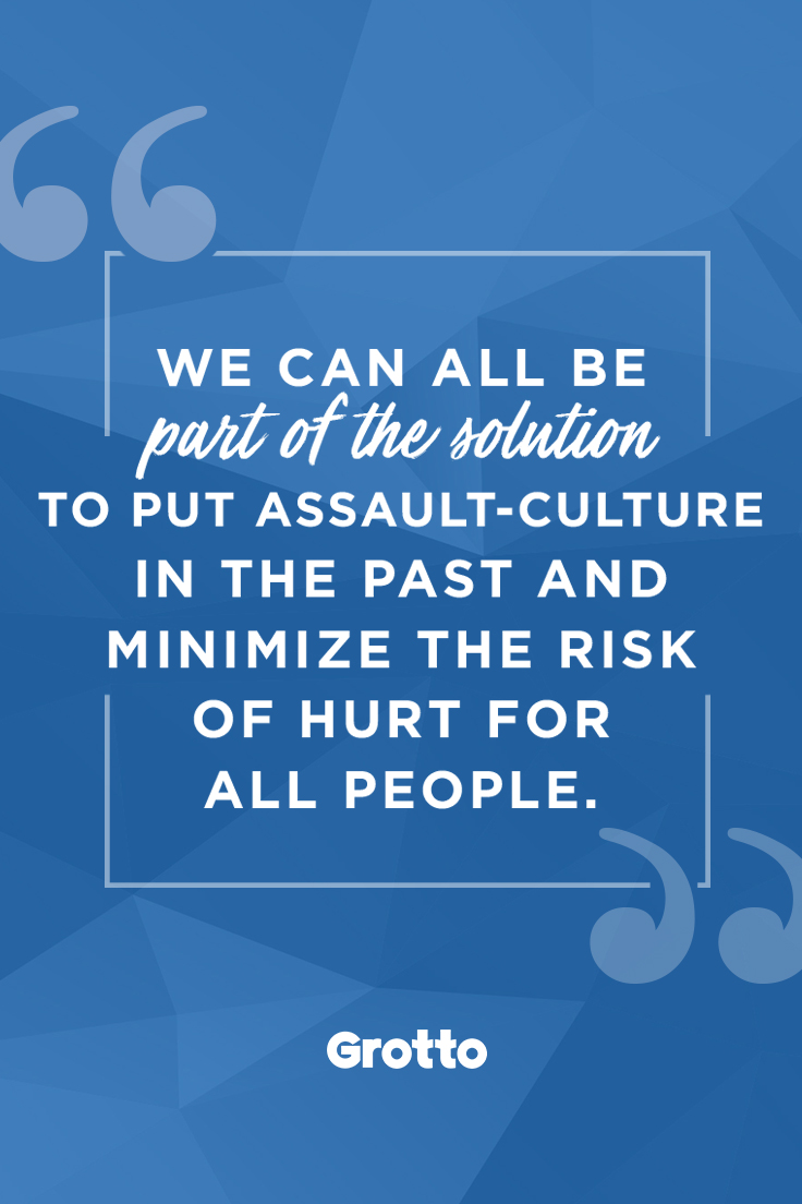 """Grotto quote graphic that reads, """"We can all be part of the solution to put assault-culture in the past and minimize the risk of hurt for all people."""""""