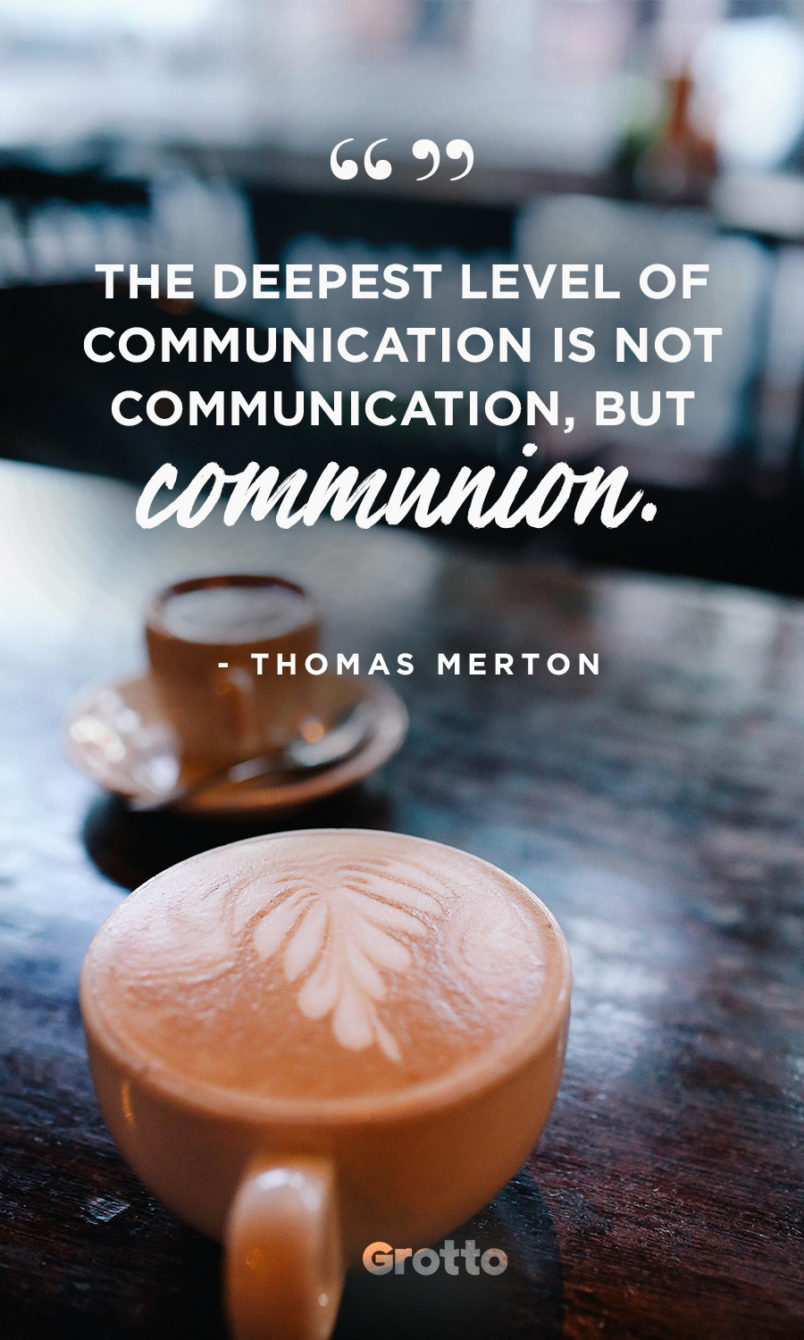 """Grotto quote graphic about living without a smarphone that reads, """"The deepest level of communication is not communication, but communion. —Thomas Merton."""""""