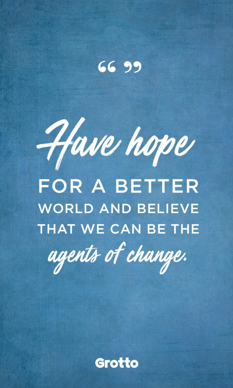 """Grotto quote graphic about being pro-life today: """"Have hope for a better world and believe that we can be the agents of change."""""""