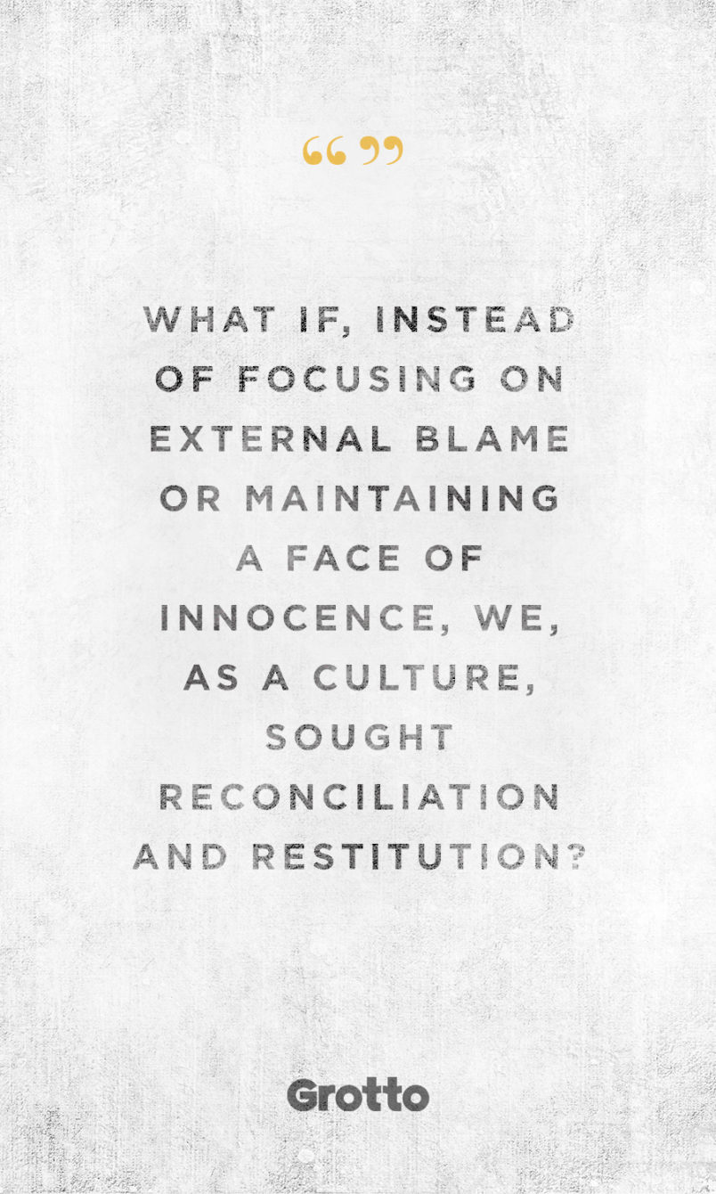 "Grotto quote graphic about taking responsibility for actions: ""What if, instead of focusing on external blame or maintaining a face of innocence, we, as a culture, sought reconciliation and restitution?"""