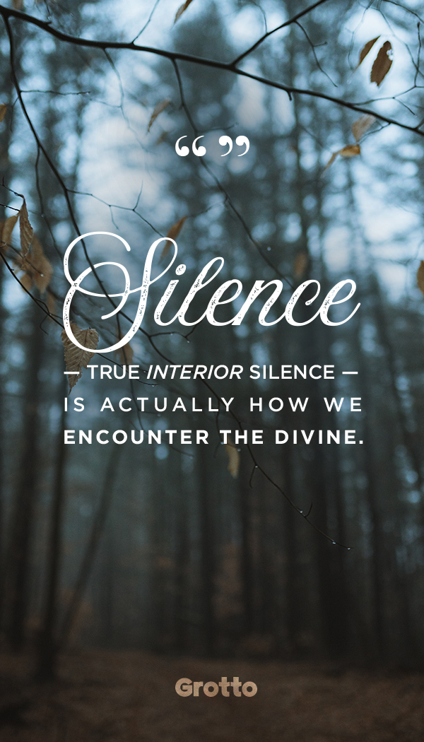 "Grotto quote graphic about the benefits of silence: ""Silence — true interior silence — is actually how we encounter the divine."""