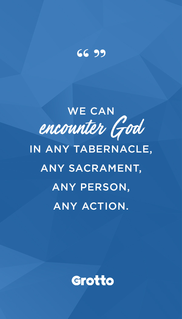 """Grotto quote graphic about an encounter with God: """"We can encounter God in any tabernacle, any sacrament, any person, any action."""""""