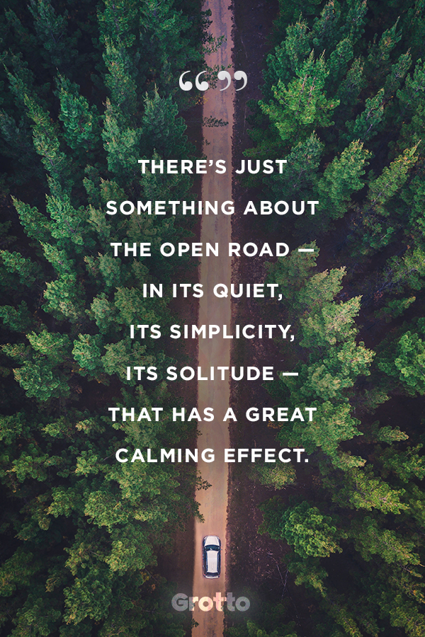 "Grotto quote graphic about road trip adventures: ""There's just something about the open road — in its quiet, its simplicity, its solitude — that has a great calming effect."""