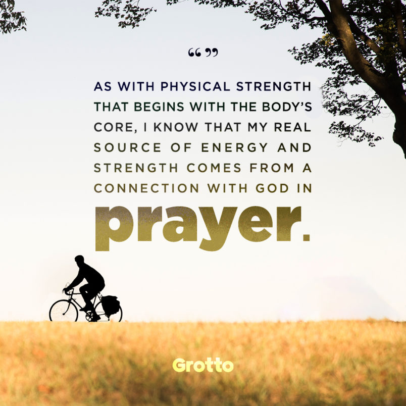 """Grotto quote graphic about people who have overcome adversity: """"As with physical strength that begins with the body's core, I know that my real source of energy and strength comes from a connection with God in prayer."""""""