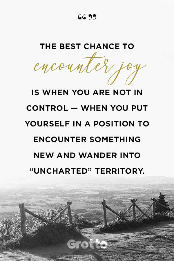 """Grotto quote graphic about how to try something new: """"The best chance to encounter joy is when you are not in control — when you put yourself in a position to encounter something new and wander into 'uncharted' territory."""""""