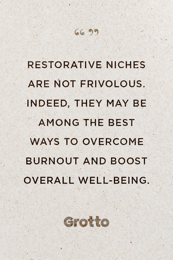 "A restorative niche is one way for how to destress: ""Restorative niches are not frivolous. Indeed, they may be among the best ways to overcome burnout and boost overall well-being."""
