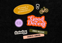 Listen to how these people give back to the community in Good and Decent's second episode, Finding Generosity.